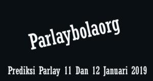 Prediksi Parlay 11 Dan 12 Januari 2019
