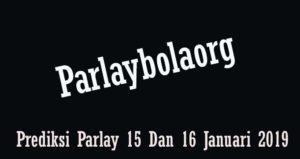 Prediksi Parlay 15 Dan 16 Januari 2019