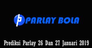Prediksi Parlay 26 Dan 27 Januari 2019