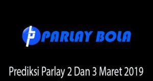 Prediksi Parlay 2 Dan 3 Maret 2019