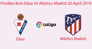 Prediksi Bola Eibar Vs Atletico Madrid 20 April 2019