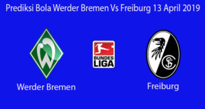 Prediksi Bola Werder Bremen Vs Freiburg 13 April 2019