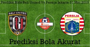 Prediksi Bola Bali United Vs Persija Jakarta 31 Mei 2019