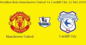 Prediksi Bola Manchester United Vs Cardiff City 12 Mei 2019