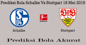 Prediksi Bola Schalke Vs Stuttgart 18 Mei 2019