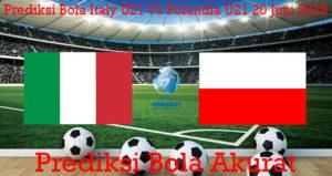 Prediksi Bola Italy U21 Vs Polandia U21 20 Juni 2019