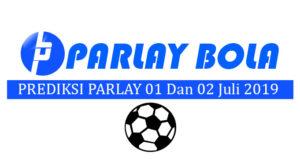 Prediksi Parlay Bola 01 Dan 02 Juli 2019