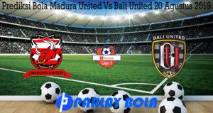 Prediksi Bola Madura United Vs Bali United 20 Agustus 2019