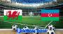 Prediksi Bola Wales Vs Azerbaijan 7 September 2019