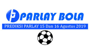 Prediksi Parlay Bola 15 dan 16 Agustus 2019