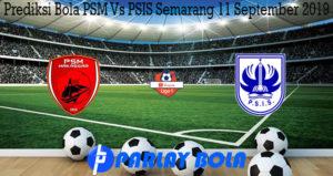 Prediksi Bola PSM Vs PSIS Semarang 11 September 2019
