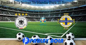 Prediksi Bola Jerman Vs Irlandia Utara 20 November 2019