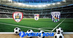 Prediksi Bola Barnsley Vs West Brom 26 Desember 2019
