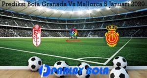 Prediksi Bola Granada Vs Mallorca 5 Januari 2020