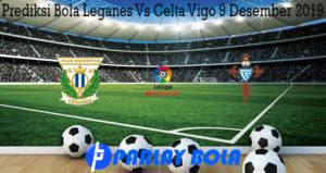 Prediksi Bola Leganes Vs Celta Vigo 9 Desember 2019