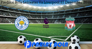 Prediksi Bola Leicester Vs Liverpool 27 Desember 2019