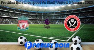Prediksi Bola Liverpool Vs Sheff United 3 Januari 2020
