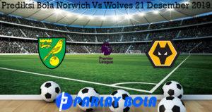 Prediksi Bola Norwich Vs Wolves 21 Desember 2019