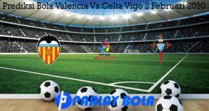 Prediksi Bola Valencia Vs Celta Vigo 2 Februari 2020