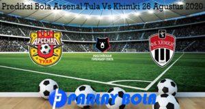 Prediksi Bola Arsenal Tula Vs Khimki 26 Agustus 2020