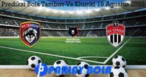 Prediksi Bola Tambov Vs Khimki 19 Agustus 2020