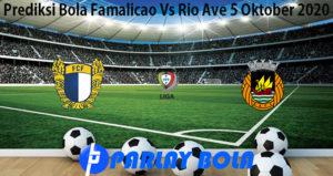 Prediksi Bola Famalicao Vs Rio Ave 5 Oktober 2020