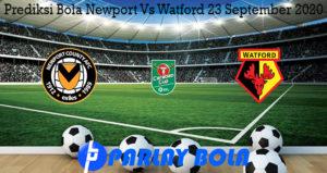 Prediksi Bola Newport Vs Watford 23 September 2020