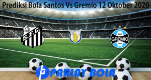 Prediksi Bola Santos Vs Gremio 12 Oktober 2020