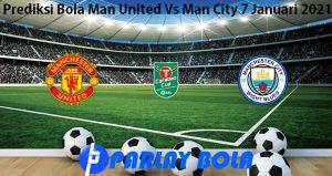 Prediksi Bola Man United Vs Man City 7 Januari 2021