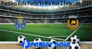 Prediksi Bola Porto Vs Rio Ave 2 Februari 2021