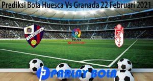 Prediksi Bola Huesca Vs Granada 22 Februari 2021