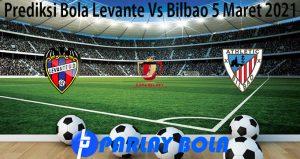 Prediksi Bola Levante Vs Bilbao 5 Maret 2021