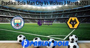 Prediksi Bola Man City Vs Wolves 3 Maret 2021