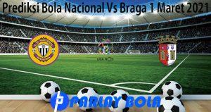 Prediksi Bola Nacional Vs Braga 1 Maret 2021