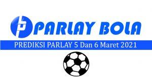 Prediksi Parlay Bola 5 dan 6 Maret 2021