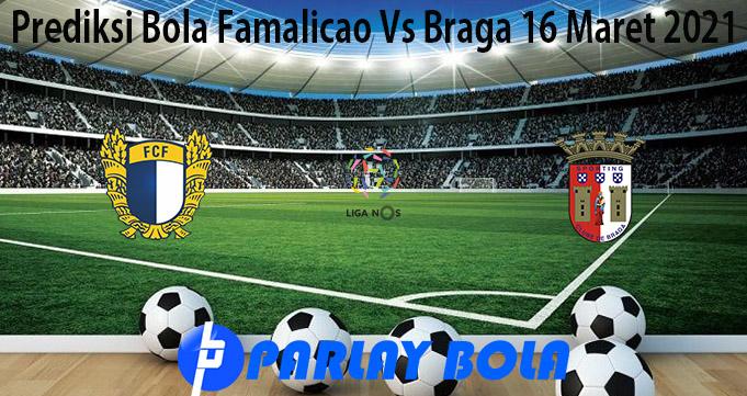Prediksi Bola Famalicao Vs Braga 16 Maret 2021