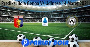 Prediksi Bola Genoa Vs Udinese 14 Maret 2021