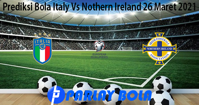 Prediksi Bola Italy Vs Nothern Ireland 26 Maret 2021