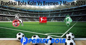 Prediksi Bola Koln Vs Bremen 7 Maret 2021