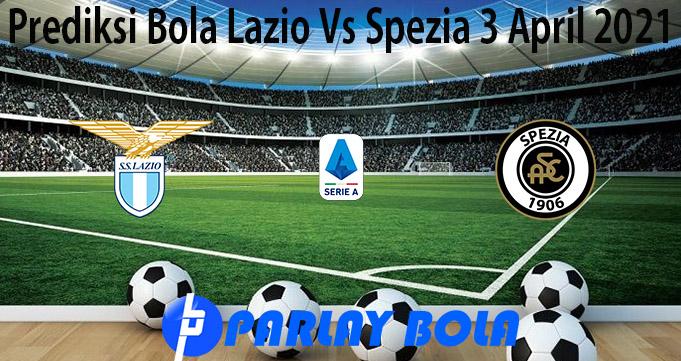Prediksi Bola Lazio Vs Spezia 3 April 2021