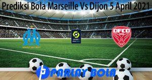 Prediksi Bola Marseille Vs Dijon 5 April 2021