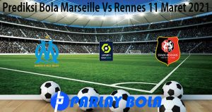 Prediksi Bola Marseille Vs Rennes 11 Maret 2021