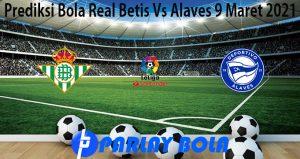 Prediksi Bola Real Betis Vs Alaves 9 Maret 2021
