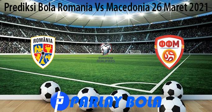 Prediksi Bola Romania Vs Macedonia 26 Maret 2021
