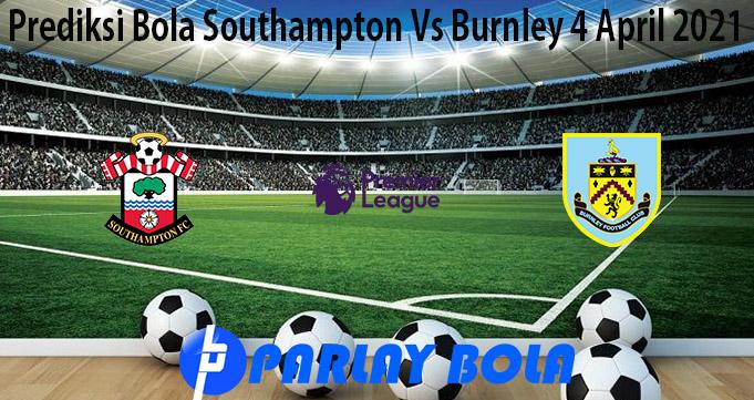 Prediksi Bola Southampton Vs Burnley 4 April 2021