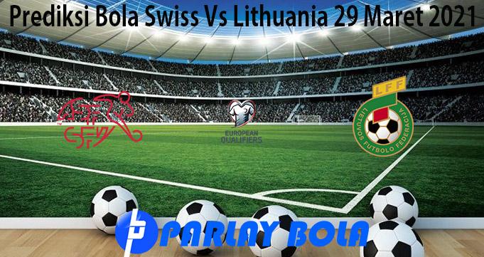 Prediksi Bola Swiss Vs Lithuania 29 Maret 2021