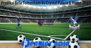 Prediksi Bola Tottenham Vs Crystal Palace 8 Maret 2021