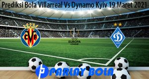 Prediksi Bola Villarreal Vs Dynamo Kyiv 19 Maret 2021