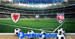 Prediksi Bola Wales Vs Czech Republic 31 Maret 2021