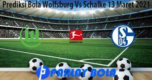 Prediksi Bola Wolfsburg Vs Schalke 13 Maret 2021